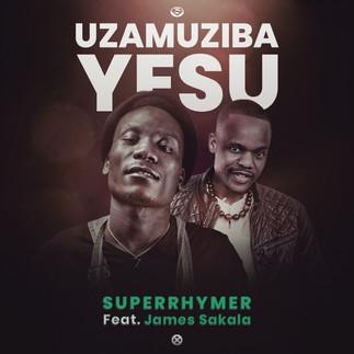 """SUPERRHYMER FEATURE JAMES SAKALA DROPS IN """"UZAMUZIBA YESU"""""""