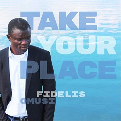 Take Your Place by Fidelis Omusi