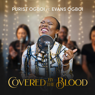 "PURIST OGBOI PREMIERES ""COVERED BY THE BLOOD"" FEATURING EVANS OGBOI"