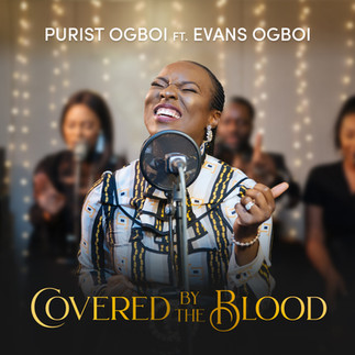 """PURIST OGBOI PREMIERES """"COVERED BY THE BLOOD"""" FEATURING EVANS OGBOI"""