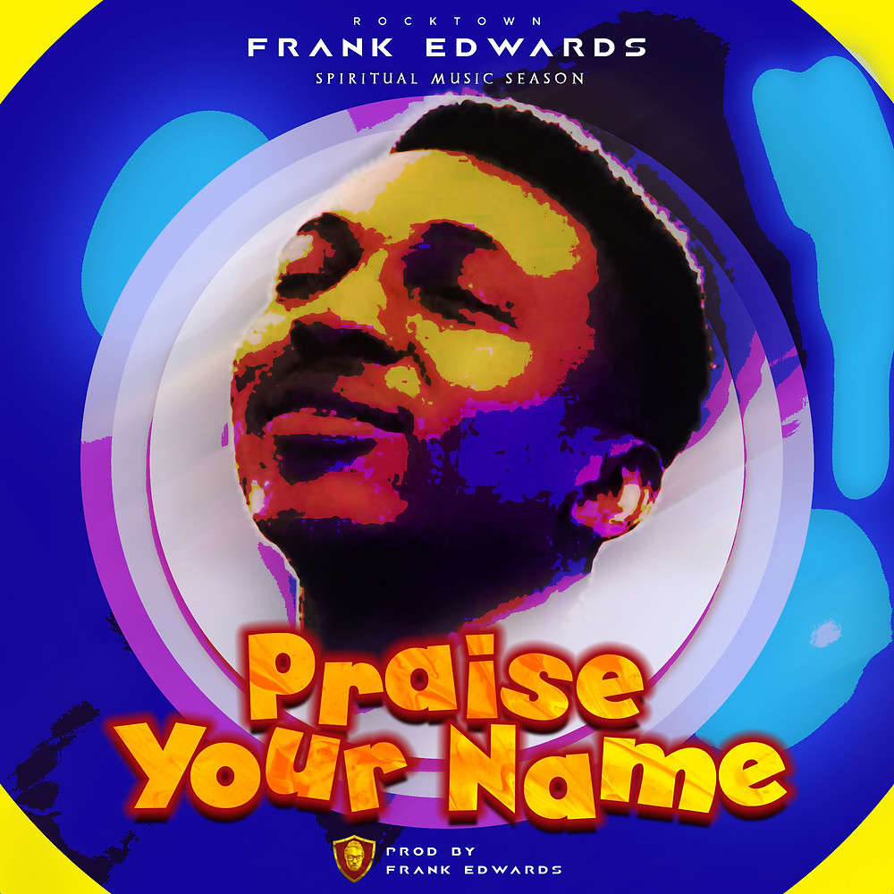 Frank Edwards - Praise Your Name (Single) 2018