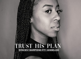"""AMSTERDAM-BASED STACEY SARPONG DROPS """"TRUST HIS PLAN"""" SINGLE (FEATURING ANGELOH)"""