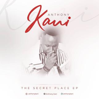 """ANTHONY KANI SHARES NEW GOSPEL EP, """"THE SECRET PLACE"""""""