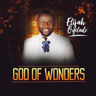 """ELIJAH OYELADE WORSHIPS IN NEW SINGLE, """"GOD OF WONDERS"""""""