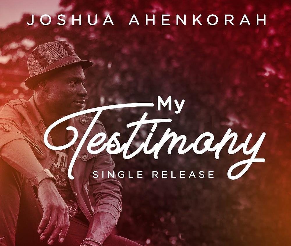 My Testimony by Joshua Ahenkorah