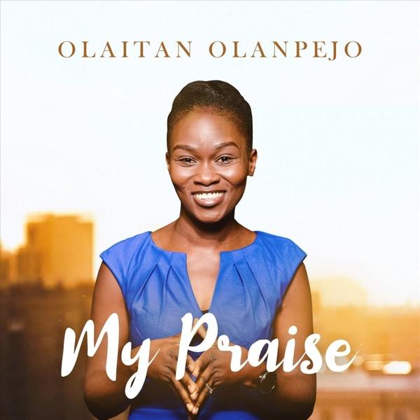 My Praise by Olaitan Olanpejo