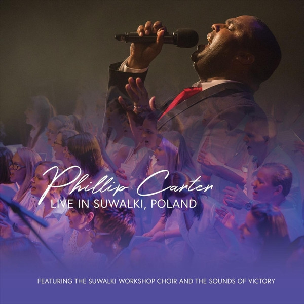 Live in Suwalki, Poland (feat. The Suwalki Workshop Choir & The Sounds of Victory) by Phillip Carter