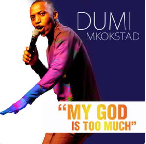 Dumi Mkostad - My God Is Too Much
