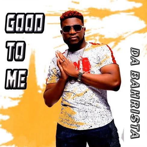 Good to Me by Da Bahrista