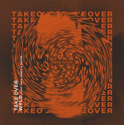 Take Over - WYLD ft Jake James & Shope