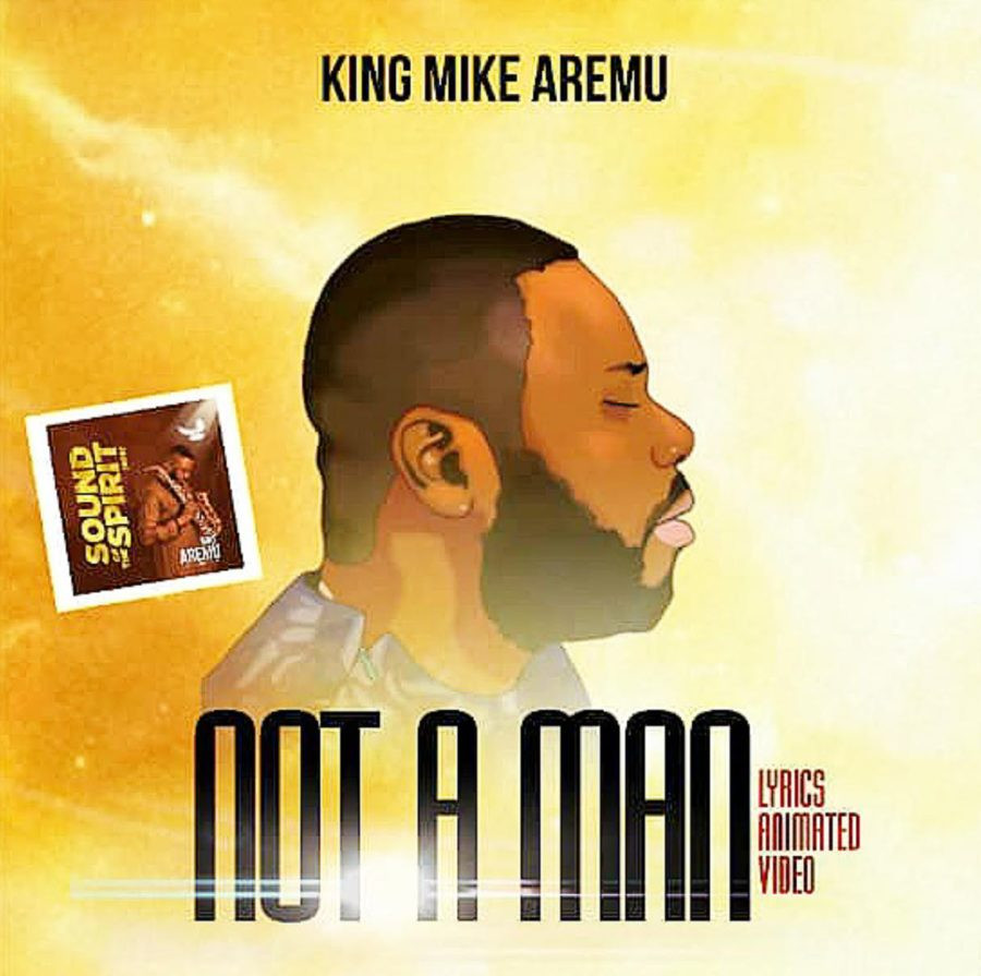 Not A Man by Mike aremu