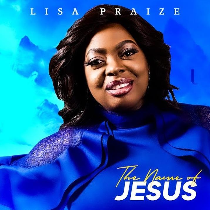 The Name Of Jesus - Lisa Praize