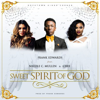 [FREE DOWNLOAD] SWEET SPIRIT OF GOD by FRANK EDWARDS, NICOLE C. MULLEN & CHEE