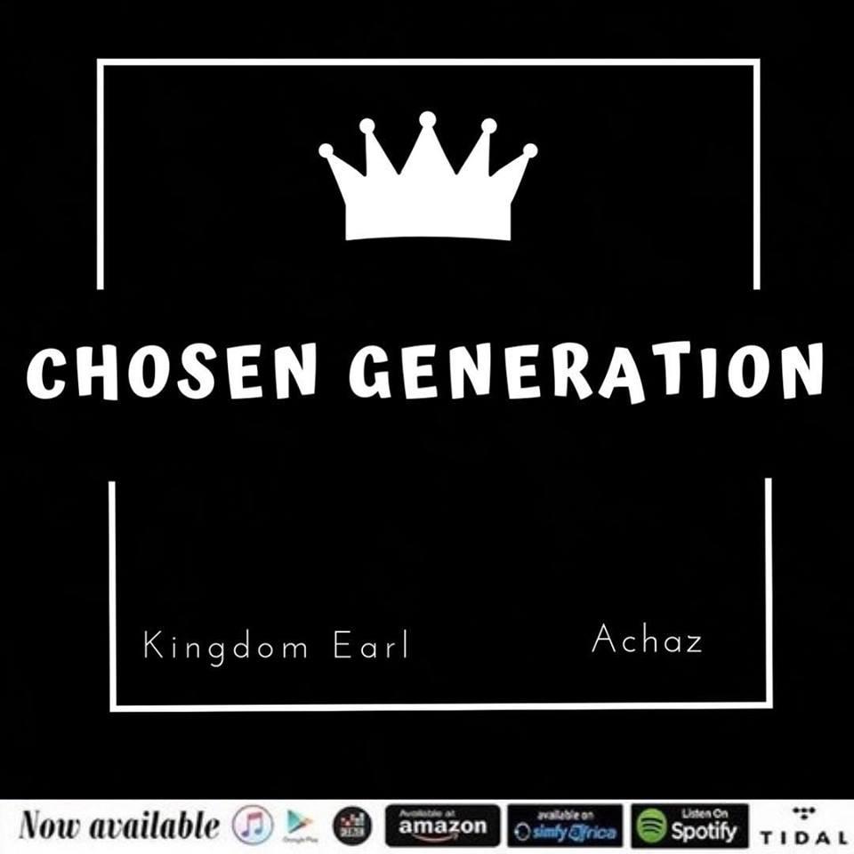 Chosen generation by Kingdom Earl ft Achaz