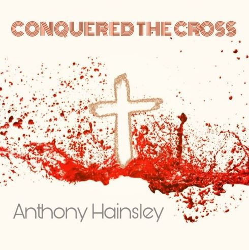 Anthony Hainsley Conquered The Cross