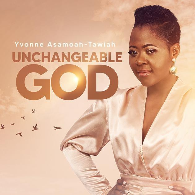 UNCHANGEABLE GOD - YVONNE ASAMOAH-TAWIAH