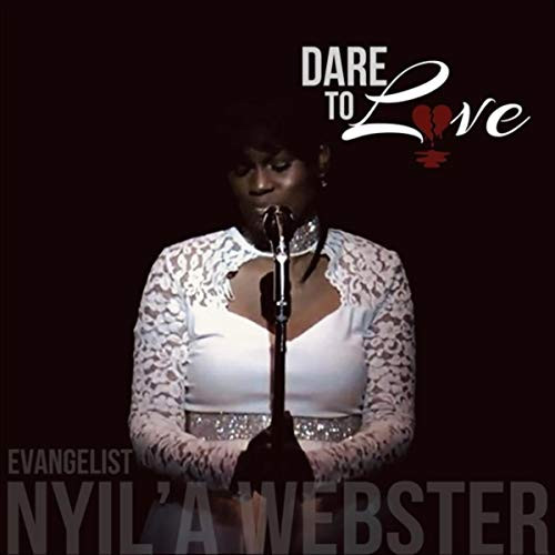Dare To Love by Evangelist Nyil'a (Ni-ya) Webster