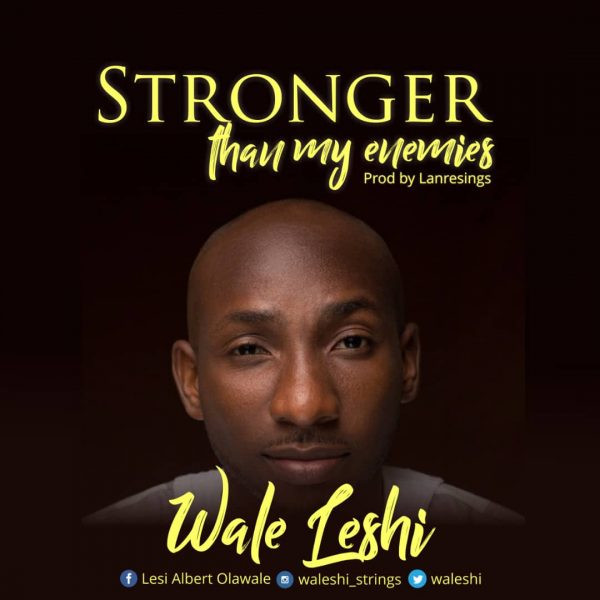 Stronger Than My Enemies - Wale Leshi