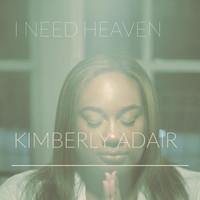 I Need Heaven by Kimberly Adair