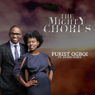 "PURIST OGBOI  FEATURE EVANS OGBOI IN BRAND NEW SINGLE - ""THE MIGHTY CHORUS"""