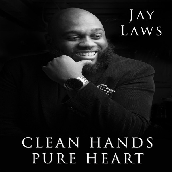 clean hands pure hearts by Jay Laws
