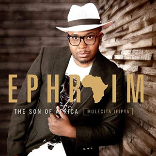 "EPHRAIM SON OF AFRICA SHARES ""MULECITA IFIPYA"" ALBUM"