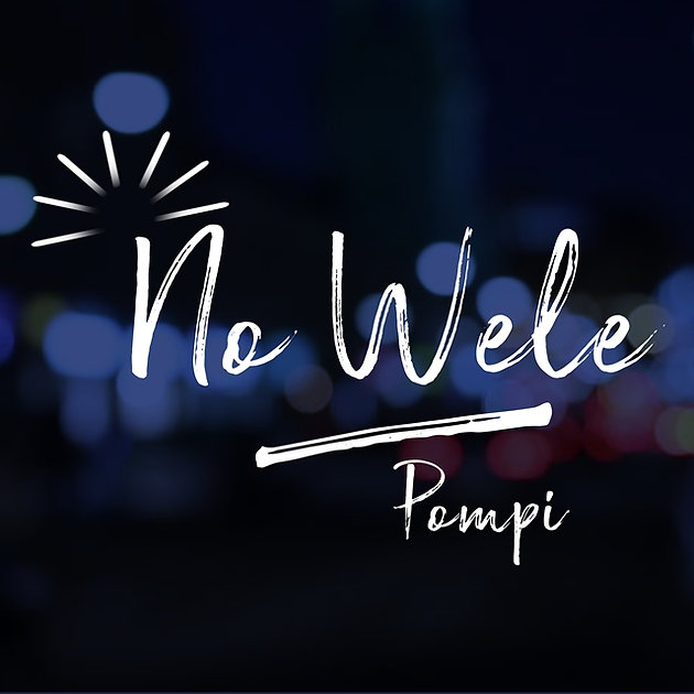 """POMPI IS OUT WITH """"NO WELE [DOWNLOAD]"""