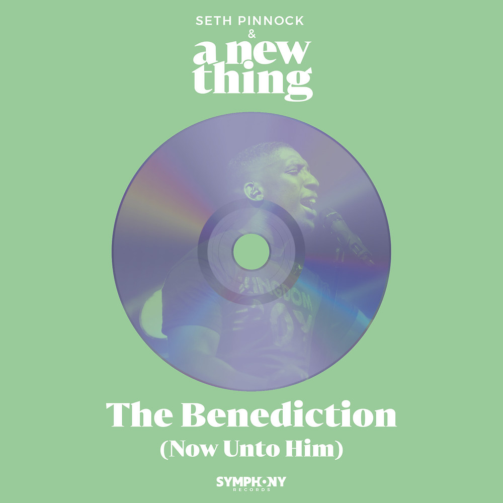 The Benediction (Now Unto Him) by Seth Pinnock & A New Thing