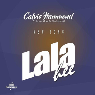 "GHANAIAN ARTIST, CALVIS HAMMOND FEATURE ISAAC BOADU IN ""LALA HEE"""