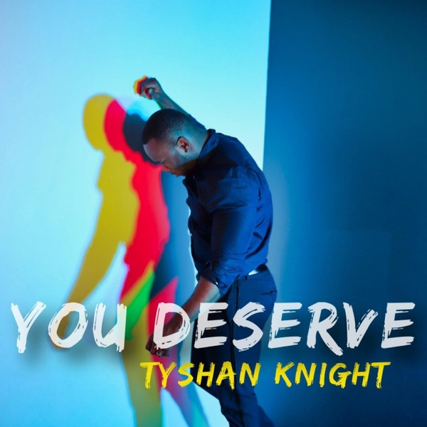 You Deserve by Tyshan Knight