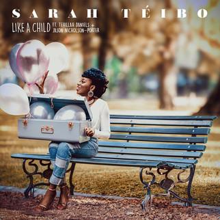 "SARAH TEIBO`S SINGLE, ""LIKE A CHILD"" HAS HIT THE AIRWAVES"