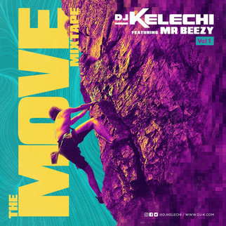[FREE DOWNLOAD] THE MOVE MIXTAPE (VOL 1) by DJ KELECHI hosted by MR BEEZY WILL UPLIFT YOUR MOOD!