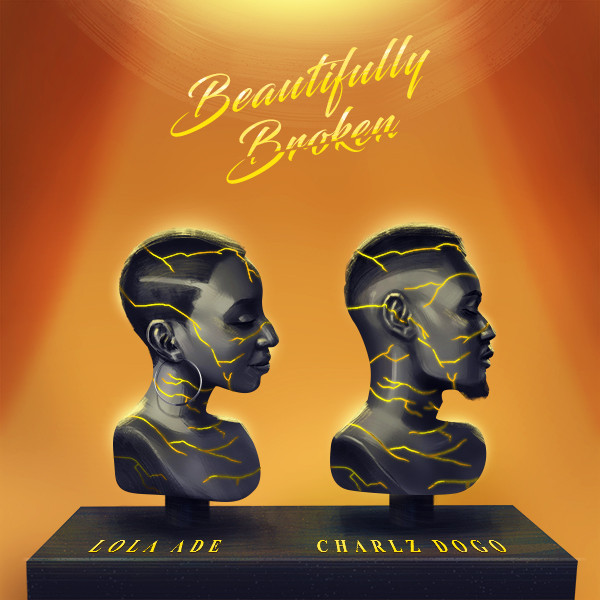 Beautifully Broken by Charls Dogo ft Lola Ade