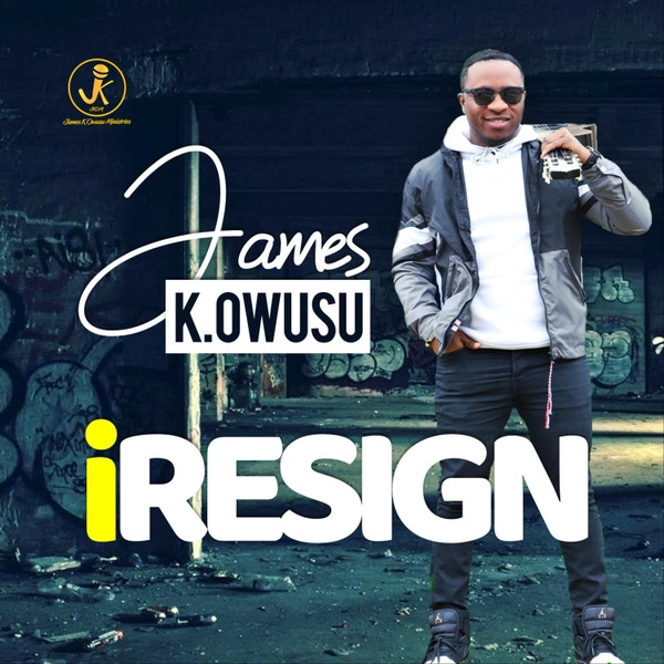 I Resign by James K. Owusu