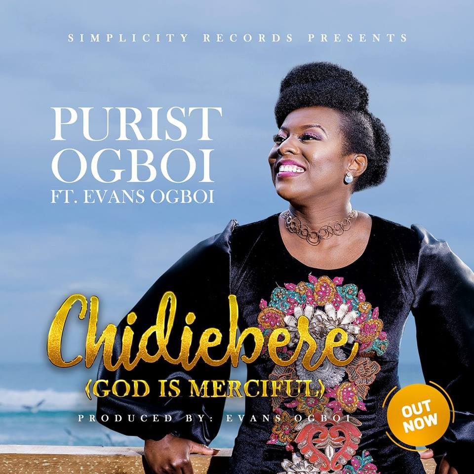 CHIDIEBERE (GOD IS MERCIFUL) -  PURIST OGBOI Ft EVANS OGBOI