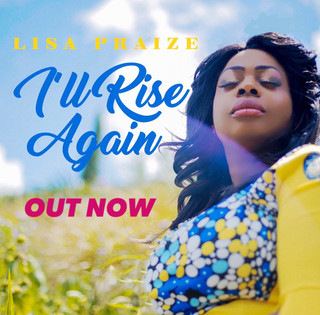 "UK GOSPEL SINGER, LISA PRAIZE IS BACK WITH ""I`LL RISE AGAIN"" SINGLE"
