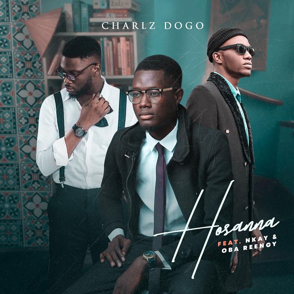 Charlz Dogo - Hosanna ft Nkay & Oba Reengy