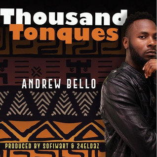 """ANDREW BELLO RETURNS WITH AFROBEAT """"THOUSAND TONGUES"""""""