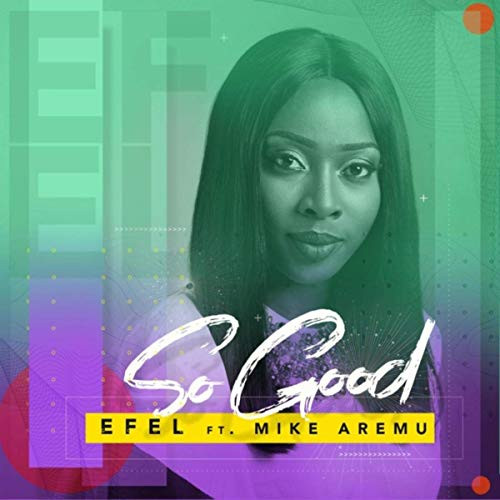 So Good by Efel ft Mike Aremu