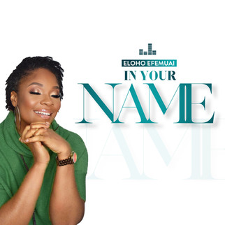 "ELOHO EFEMUAI BOUNCES BACK WITH NEW SINGLE - ""IN YOUR NAME"""