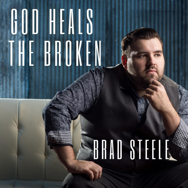 God Heals the Broken - (Single) Brad Steele