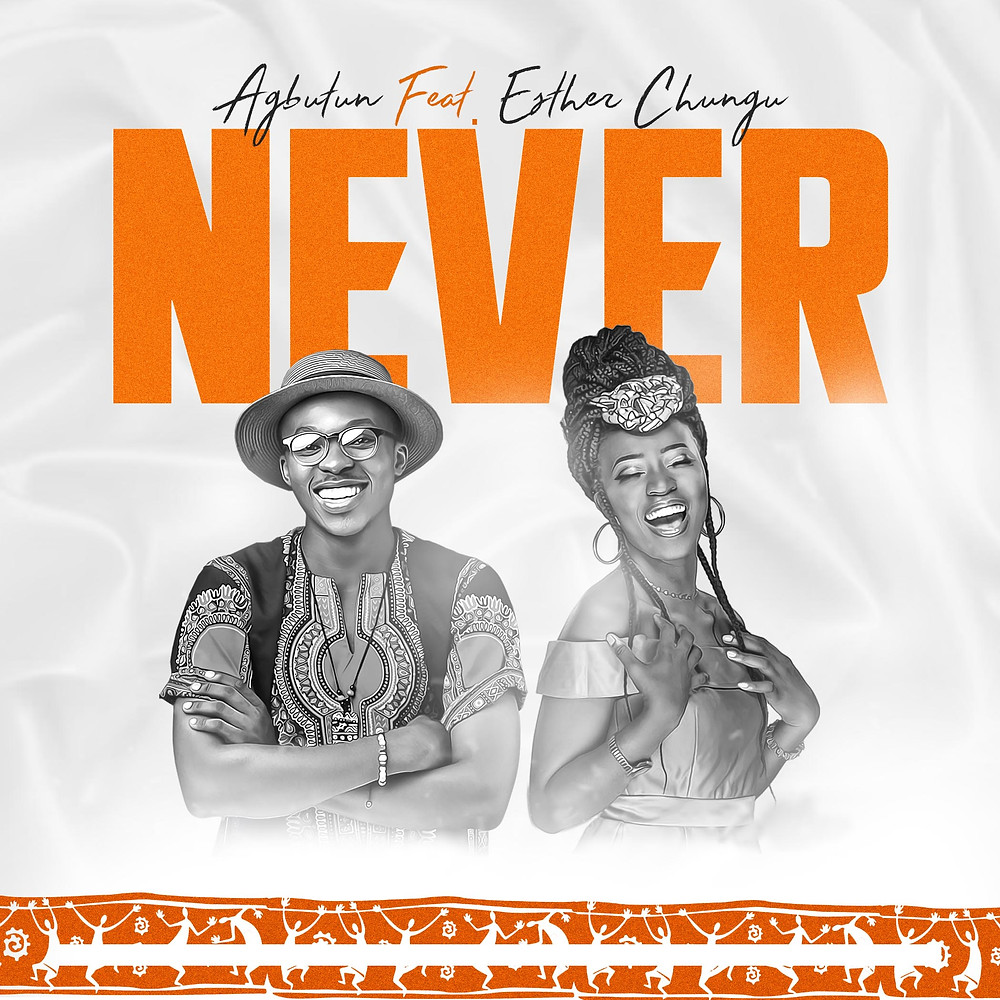 Never by Agbutun ft Esther Chungu