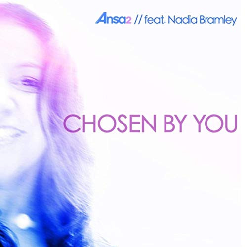 Chosen By You - Ansa2 ft Nadia Bramley