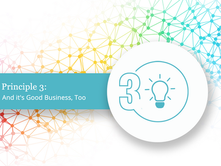 Principle 3: And its Good Business, Too