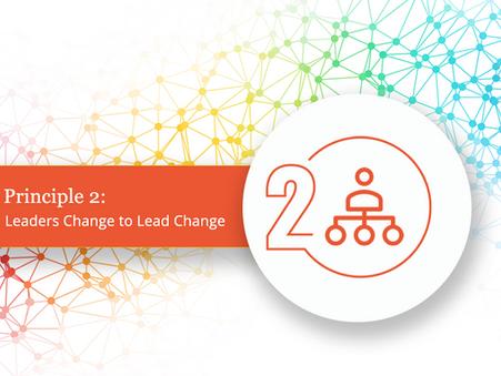 Principle 2: Leaders Change to Lead Change