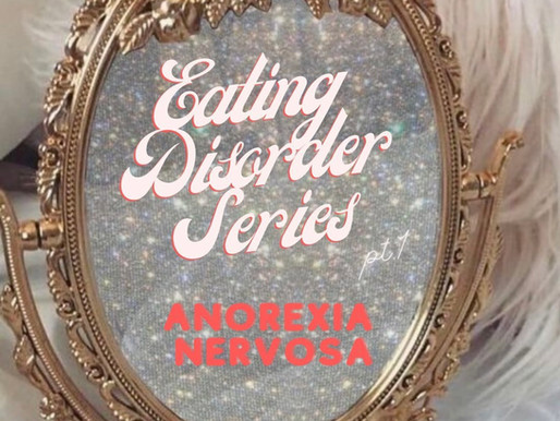 EATING DISORDER SERIES pt. 1: Anorexia Nervosa
