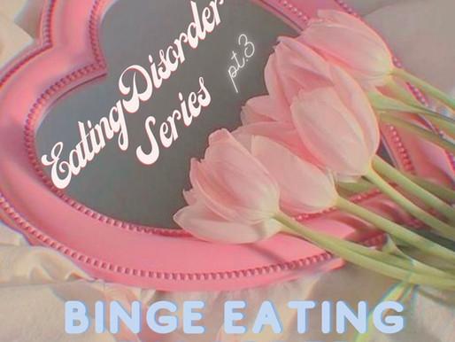 EATING DISORDER SERIES pt. 3: Binge Eating Disorder