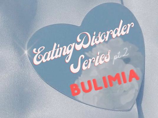EATING DISORDER SERIES pt. 2: Bulimia