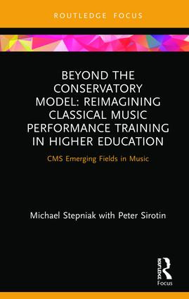 Beyond the Conservatory Model Reimagining Classical Music Performance Training in Higher Education, 1st Edition By Michael Stepniak, Peter Sirotin  Routledge