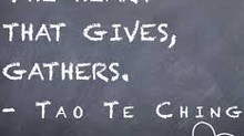 """The Heart That Gives, Gathers."" Tao Te Ching"